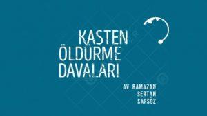 Kasten öldürme (cinayet) suçları ve davaları – İzmir Avukat