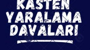 Kasten yaralama suçu / davaları – İzmir Avukat