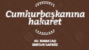 Cumhurbaşkanına hakaret Suçları / Davaları – İzmir Avukat